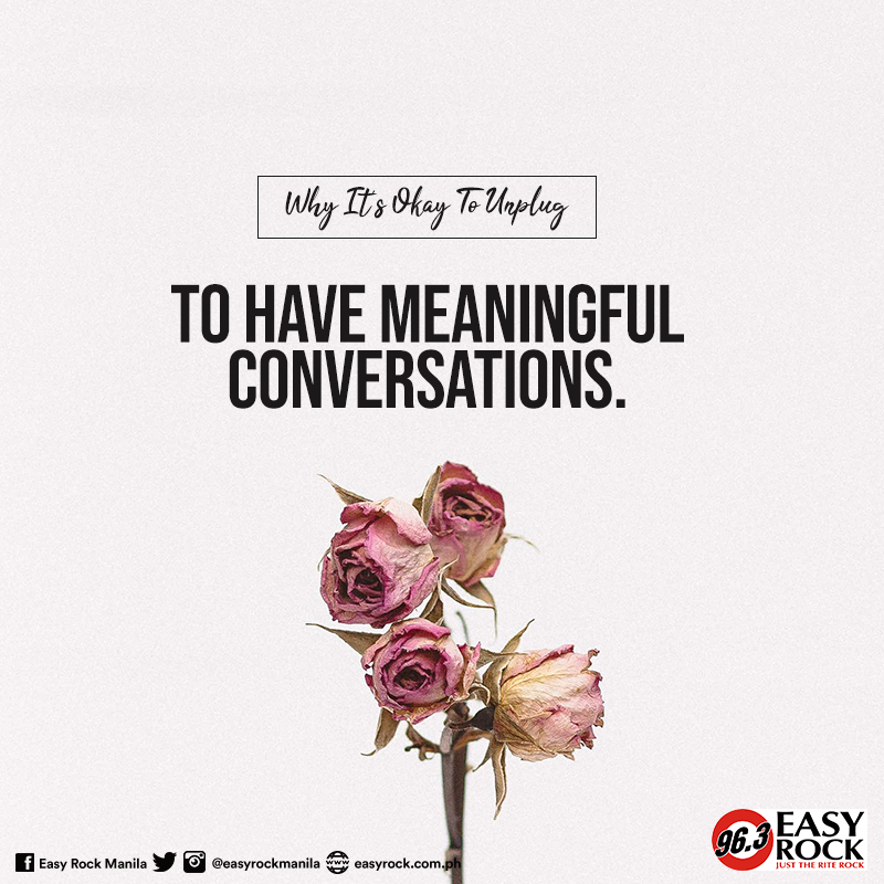 To have meaningful conversations.